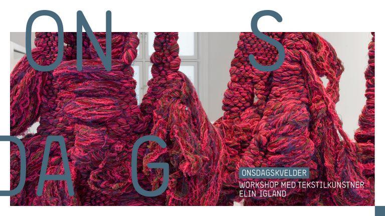 Utsolgt! Workshop med tekstilkunstner Elin Igland
